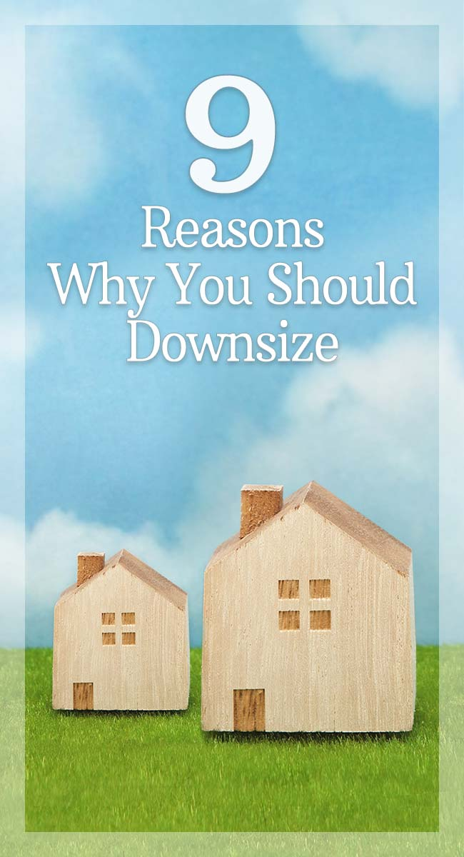 9 Reasons Why You Should Downsize